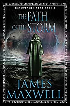 The Path of the Storm (The Evermen Saga Book 3) by [Maxwell, James]