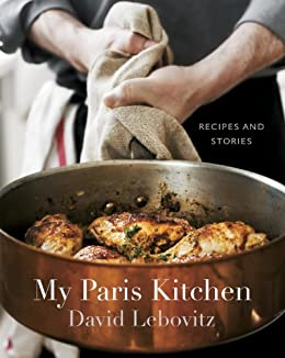 My Paris Kitchen: Recipes and Stories by [Lebovitz, David]