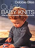 Quick Baby Knits: Over 25 Designs for 0-3 Year Olds