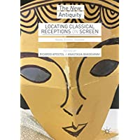 Locating Classical Receptions on Screen: Masks, Echoes, Shadows (The New Antiquity) (English Edition)