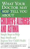 What Your Doctor May Not Tell You About(TM) Children's Allergies and Asthma: Simple Steps to Help Stop Attacks and Improve Your Child's Health (What Your Doctor May Not Tell You About...)