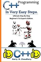 C++ Programming in Very Easy Steps: Ultimate Step by Step Beginner's to Experts Edition