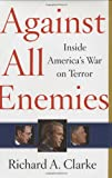 Against All Enemies : Inside the White House's War on Terror--What Really Happened