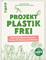 Projekt plastikfrei: Dein Zero-Waste-Neustart: Zimmer fuer Zimmer in 6 Wochen