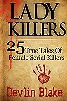 Lady Killers: 25 True Tales of Female Killers