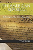 The American Republic: The Principles of Our Nation's Foundation
