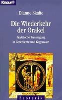 Die Wiederkehr der Orakel. Praktische Weissagung in Geschichte und Gegenwart.