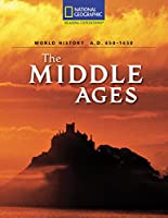 The Middle Ages: World History A.d. 450-1450 (National Geographic Reading Expeditions)