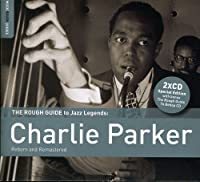 Rough Guide to Charlie Parker (Reborn & Remastered
