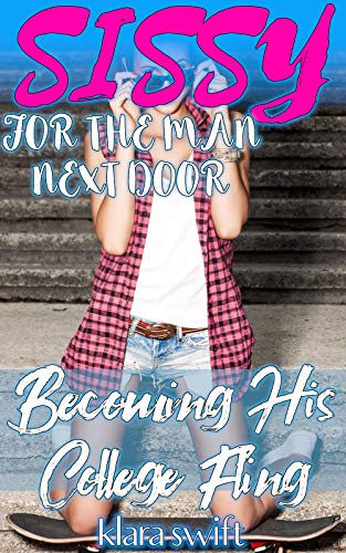 Sissy For The Man Next Door: Becoming His College Fling (English Edition)