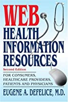 Web Health Information Resources: For Consumers, Healthcare Providers, Patients and Physicians