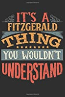 It's A Fitzgerald You Wouldn't Understand: Want To Create An Emotional Moment For The Fitzgerald Family? Show The Fitzgerald's You Care With This Personal Custom Gift With Fitzgerald's Very Own Family Name Surname Planner Calendar Notebook Journal