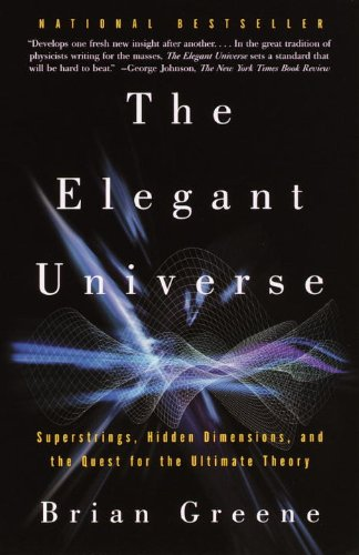 Elegant Universe: Superstrings, Hidden Dimensions and the Quest for the Ultimate Theory