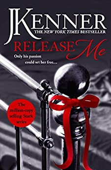 Release Me: Stark Series Book 1 (Stark Trilogy) by [Kenner, J.]