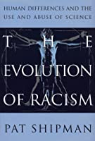 EVOLUTION OF RACISM: THE HUMAN DIFFERENCES AND THE USE AND ABUSE OF SCIENCE