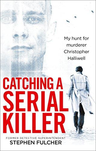 Catching a serial killer my hunt for murderer christopher halliwell catching a serial killer my hunt for murderer christopher halliwell by fulcher stephen fandeluxe Images