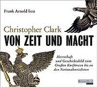 Von Zeit und Macht: Herrschaft und Geschichtsbild vom Grossen Kurfuersten bis zu den Nationalsozialisten