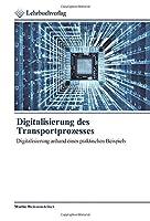 Digitalisierung des Transportprozesses: Digitalisierung anhand eines praktischen Beispiels