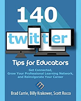 [Currie, Brad, Krakower, Billy, Rocco, Scott]の140 Twitter Tips for Educators: Get Connected, Grow Your Professional Learning Network, and Reinvigorate Your Career (English Edition)