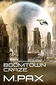 Boomtown Craze: Living on the Edge, A Space Opera Adventure Series (The Backworlds Book 3) by [Pax, M.]