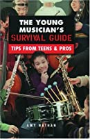 The Young Musician's Survival Guide: Tips from Teens & Pros