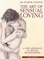 The Art of Sensual Loving: A New Approach to Sexual Relationships (Stanway, Andrew)