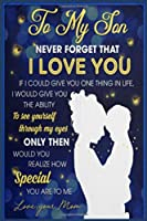 To My Son Never Forget That I Love You If I Could Give You Firefly Lined Notebook Journal, 100 Pages (6 x 9 Inches) Blank Ruled Writing Journal With Inspirational Quotes, Perfect Diary Notebook Gifts for Father Day Mother Day Family Ideas .
