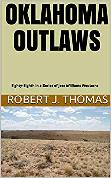 OKLAHOMA OUTLAWS: Eighty-Eighth in a Series of Jess Williams Westerns (A Jess Williams Western Book 88) by [Thomas, Robert J.]