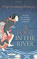 A Foot in the River: Why Our Lives Change - and the Limits of Evolution