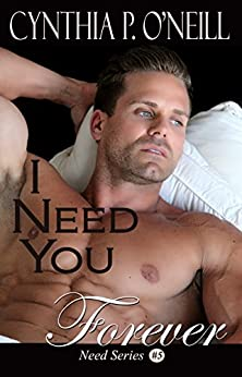 I Need You Forever: Romantic Suspense, Military, Holiday, Contemporary, Erotica, Psychological Thriller (Need Series Book 5) by [O'Neill, Cynthia P.]