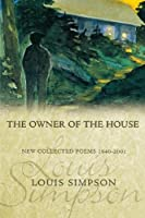 The Owner of the House: New Collected Poems, 1940-2001 (American Poets Continuum Series)