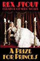 A Prize for Princes: By the Creator of Nero Wolfe