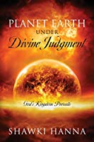 Planet Earth Under Divine Judgment: God's Kingdom Prevails