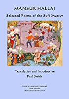 Mansur Hallaj: Selected Poems of the Sufi Martyr