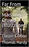 Far From the Madding Crowd (Illustrated): Classic Edition (English Edition)
