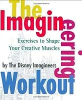 The Imagineering Workout (A Walt Disney Imagineering Book)