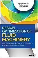 Design Optimization of Fluid Machinery: Applying Computational Fluid Dynamics and Numerical Optimization