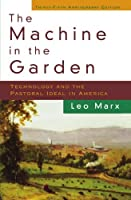The Machine in the Garden: Technology and the Pastoral Ideal in America by Leo Marx(2000-02-24)