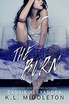 The Burn (High School Bully Romance) (Diamond Lake High School Book 1) by [Middleton, K.L., Alexandra, Cassie]