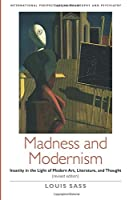 Madness and Modernism: Insanity in the Light of Modern Art, Literature, and Thought (International Perspectives in Philosophy and Psychiatry)