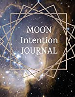 """Moon Intention Journal: Witch Planner To Write In New Moon Ritual & Phases - Manifesting Journaling Notebook For Wiccans & Mages - 8.5""""x11"""", 120 Pages With Magic Spell Cover Print"""