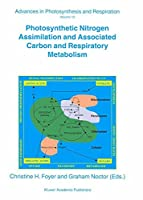 Photosynthetic Nitrogen Assimilation and Associated Carbon and Respiratory Metabolism (Advances in Photosynthesis and Respiration)