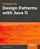 Hands-On Design Patterns with Java 11: Learn the significance of design patterns that enable large-scale reuse of software architectures with Java (English Edition)