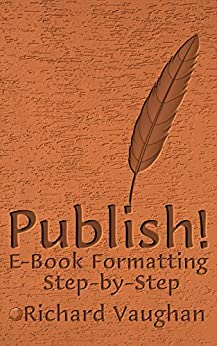 Publish!: E-Book Formatting, Step-by-Step (English Edition) by [Vaughan, Richard]