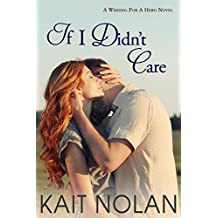 If I Didn't Care: A Small Town Romantic Suspense (Wishing For A Hero Book 1)