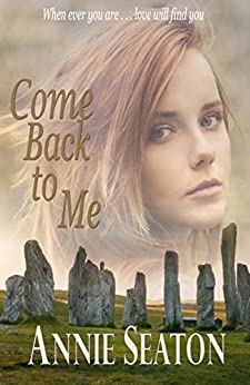 Come Back to Me (Love Across Time Book 1) by [Seaton, Annie]