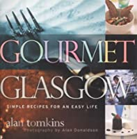 Gourmet Glasgow: Simple Recipes for an Easy Life