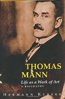 Thomas Mann: Life As a Work of Art : A Biography