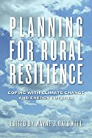 Planning for Rural Resilience: Coping With Climate Change and Energy Futures