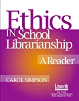 Ethics in School Librarianship: A Reader (Managing the 21st Century Library Media Center)